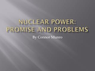 Nuclear Power: Promise and Problems