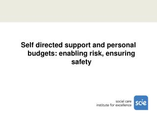 Self directed support and personal budgets: enabling risk, ensuring safety