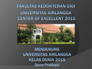 FAKULTAS KEDOKTERAN GIGI  UNIVERSITAS AIRLANGGA  CENTER OF EXCELLENT 2015