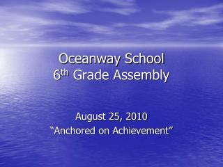 Oceanway School   6 th  Grade Assembly