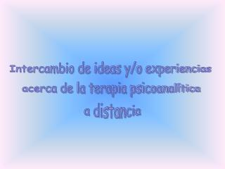 Intercambio de ideas y/o experiencias