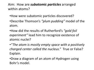 Aim:  How are  subatomic particles  arranged within atoms?
