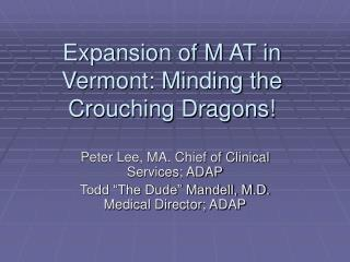 Expansion of M AT in Vermont: Minding the Crouching Dragons!