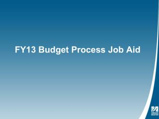 FY13 Budget Process Job Aid