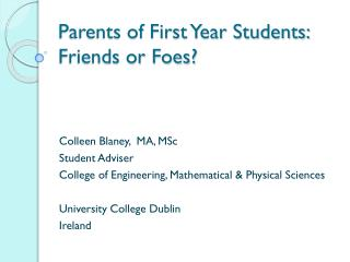 Parents of First Year Students: Friends or Foes?