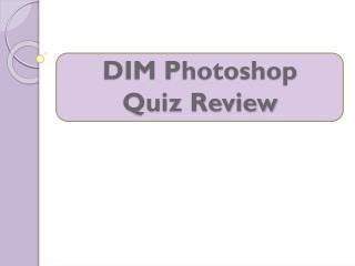 DIM Photoshop  Quiz Review