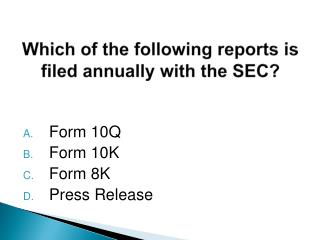 Which of the following reports is filed annually with the SEC?