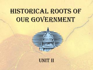Historical Roots of Our Government