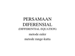 PERSAMAAN  DIFERENSIAL (DIFFERENTIAL EQUATION)