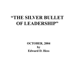 """THE SILVER BULLET OF LEADERSHIP"""