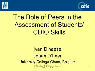 The Role of Peers in the Assessment of Students' CDIO Skills Ivan D'haese Johan D'heer