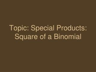 Topic: Special Products: Square of a Binomial