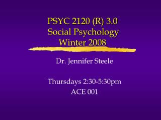 PSYC 2120 (R) 3.0  Social Psychology  Winter 2008
