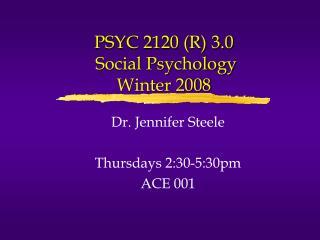 PSYC 2120 (R) 3.0 Social Psychology Winter 2008
