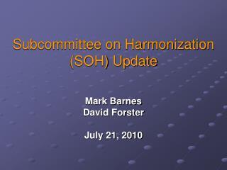 Subcommittee on Harmonization  (SOH) Update