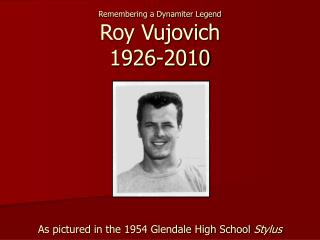 Remembering a Dynamiter Legend Roy Vujovich 1926-2010