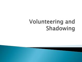 Volunteering and Shadowing
