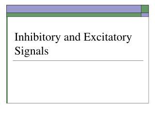 Inhibitory and Excitatory Signals
