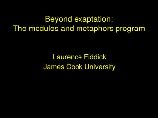 Beyond exaptation: The modules and metaphors program