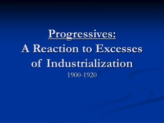 Progressives: A Reaction to Excesses of Industrialization