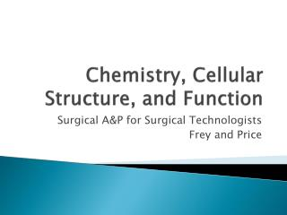 Chemistry, Cellular Structure, and Function