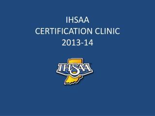 IHSAA CERTIFICATION CLINIC 2013-14