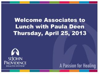 Welcome Associates to Lunch with Paula Deen Thursday, April 25, 2013