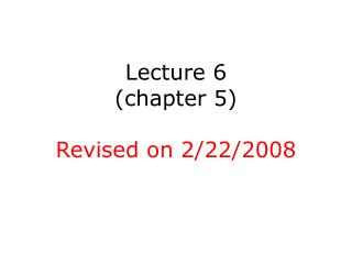 Lecture 6 (chapter 5) Revised on 2/22/2008