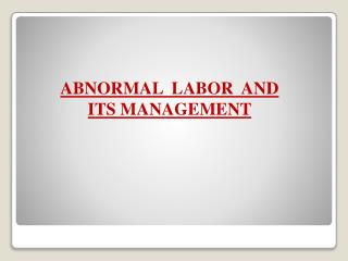 ABNORMAL  LABOR  AND  ITS MANAGEMENT