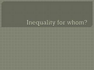 Inequality for whom?