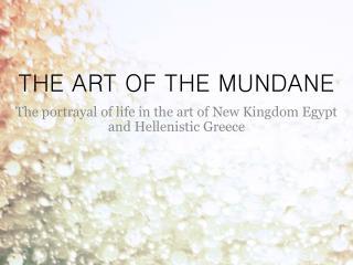 THE ART OF THE MUNDANE