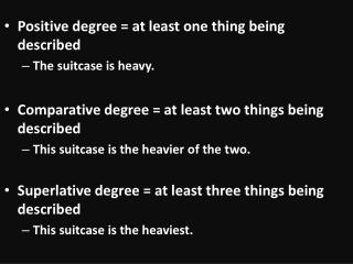 Positive degree = at least one thing being described The suitcase is heavy.