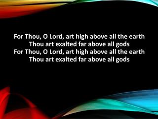 I exalt Thee, I exalt Thee I exalt Thee, O Lord I exalt Thee, I exalt Thee I exalt Thee, O Lord