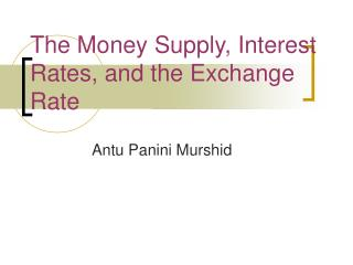 The Money Supply, Interest Rates, and the Exchange Rate