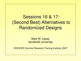 Sessions 16 & 17:  (Second Best) Alternatives to Randomized Designs