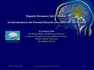 Magnetic Resonance Safety Seminar:   An Introduction to the Potential Hazards Associated with MR Imaging KJ Jantzen, PhD