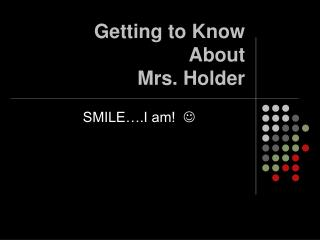 Getting to Know  About  Mrs. Holder
