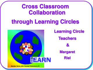 Cross Classroom Collaboration  through Learning Circles         Learning Circle             Teachers