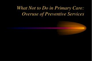 What Not to Do in Primary Care: Overuse of Preventive Services