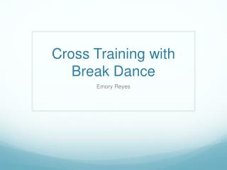 Cross Training with Break Dance