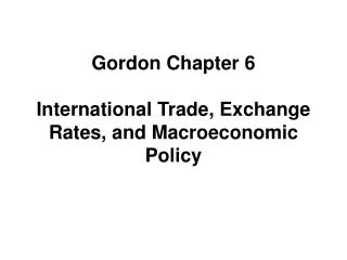 Gordon Chapter 6 International Trade, Exchange Rates, and Macroeconomic Policy