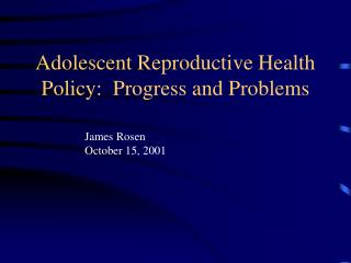 Adolescent Reproductive Health Policy:  Progress and Problems