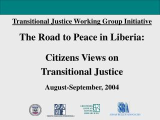 Transitional Justice Working Group Initiative The Road to Peace in Liberia: Citizens Views on