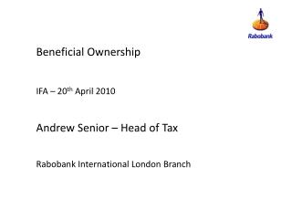Beneficial Ownership IFA – 20 th  April 2010 Andrew Senior – Head of Tax Rabobank International London Branch
