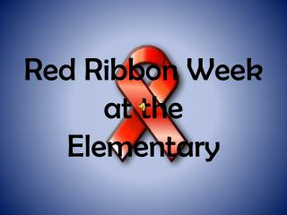 Red Ribbon Week at the Elementary
