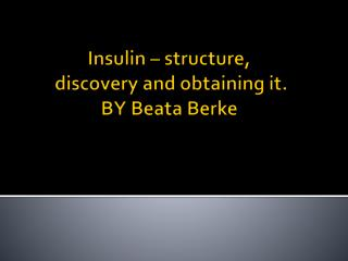 Insulin  –  structure , discovery and obtaining  it. BY  Beata Berke