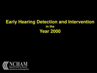 Early Hearing Detection and Intervention in the Year 2000