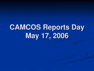 CAMCOS Reports Day May 17, 2006