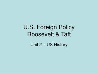 U.S. Foreign Policy Roosevelt & Taft