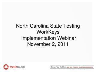 North Carolina State Testing WorkKeys Implementation Webinar November 2, 2011